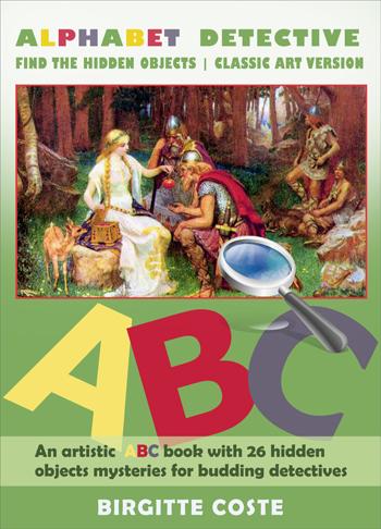 Alphabet Detective, Find the Hidden Objects. Classic Art Version by Birgitte Coste. An interactive alphabet book for kids.