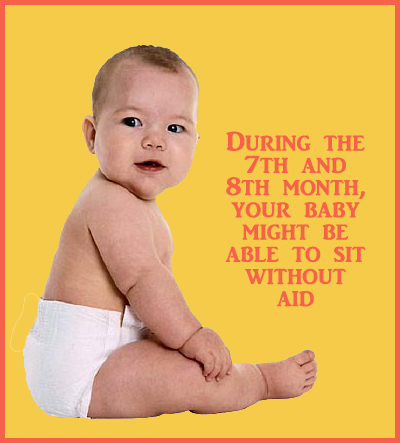 Sometime during the 7th and 8th month, your baby might be able to sit without aid.