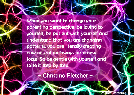 Be kind to yourself when changing parenting perspective, you are changing patterns. Christina Fletcher.