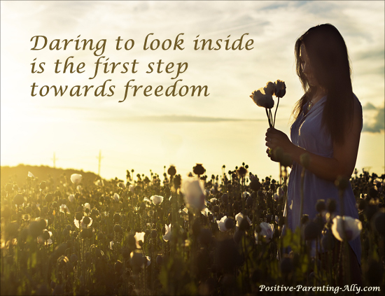 Good parenting tips: The first step towards freedom is daring to look inside yourself.