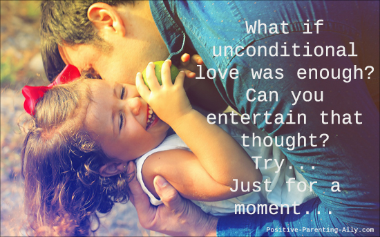 One of the simplest, yet most mindboggling parenting tools around: Unconditional love.