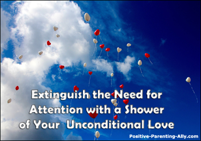 Extinguish the need for attention with your shower of unconditional love.