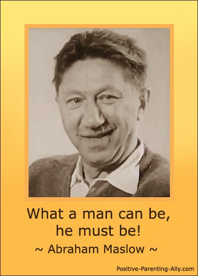 Motivational Abraham Maslow quote: What a man can be, he must be.