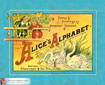 Alice's Alphabet. An antique alphabet book from 1884 by Margaret Johnson.