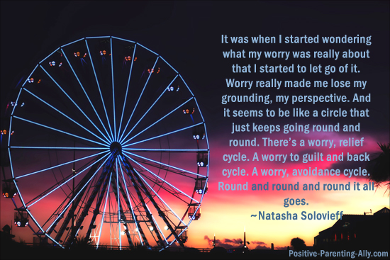 Caught in a cycle of worry. Parenting quote by Natasha Solovieffn.