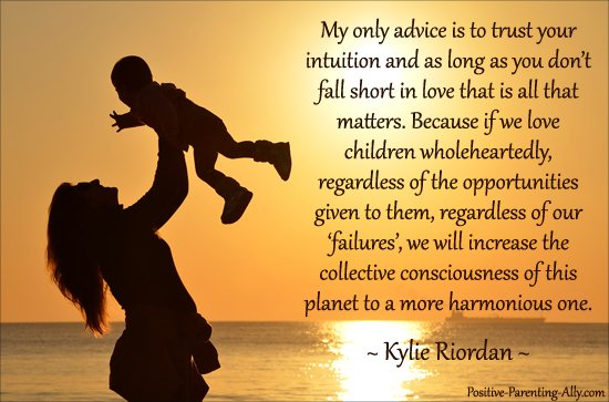 Kylie Riordan parenting quote on conscious loving and trusting your intuition.