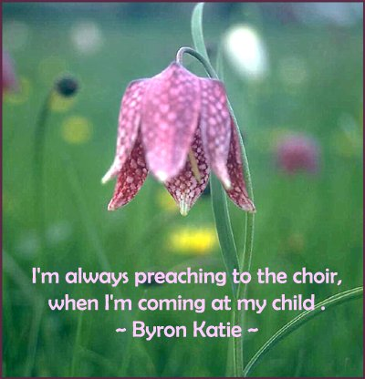 Parenting quote by Byron Katie - coming at my child.