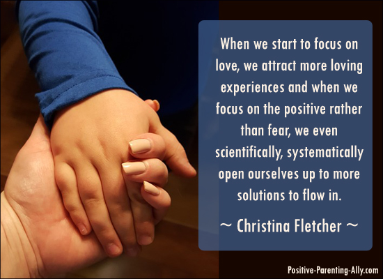 Spiritual tips on parenting: focusing on love, brings more love.