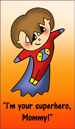Sweet drawing of boy in superhero costume: I'm your superhero, mommy!