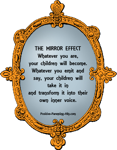 The mirror effect: whatever you are, your children will become.