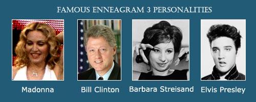 The Achiever - enneagram 3 - Madonna - Bill Clinton - Barbara Streisand - Elvis Presley
